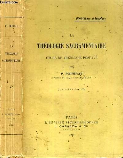 LA THEOLOGIE SACRAMENTAIRE - ETUDE DE THEOLOGIE POSITIVE / COLLECTION BIBLIOTHEQUE THEOLOGIQUE.