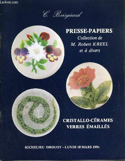 CATALOGUE DE VENTE AUX ENCHERES - DROUOT RICHELIEU - PRESSE-PAPIERS COLLECTION M. ROBERT KREEL ET A DIVERS - SALLE 12 - 18 MARS 1991.