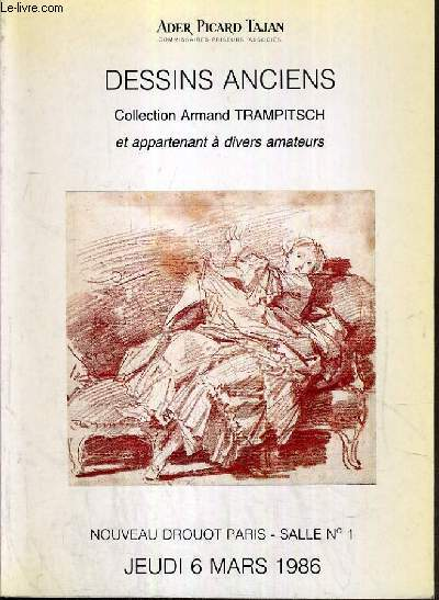 CATALOGUE DE VENTE AUX ENCHERES - NOUVEAU DROUOT - DESSINS ANCIENS - COLLECTION ARMAND TRAMPITSCH ET APPARTENANT A DIVERS AMATEURS - SALLE 1 - 6 MARS 1986.