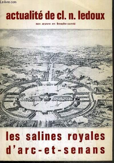 CATALOGUE - ACTUALITE DE CL. NICOLAS. LEDOUX - SON OEUVRE EN FRANCHE-COMTE - LES SALINES ROYALES D'ARC-ET-SENANS /  L' architecture, l'inspecteur general des salines, une utopie, une perspective, les salines d'arc.