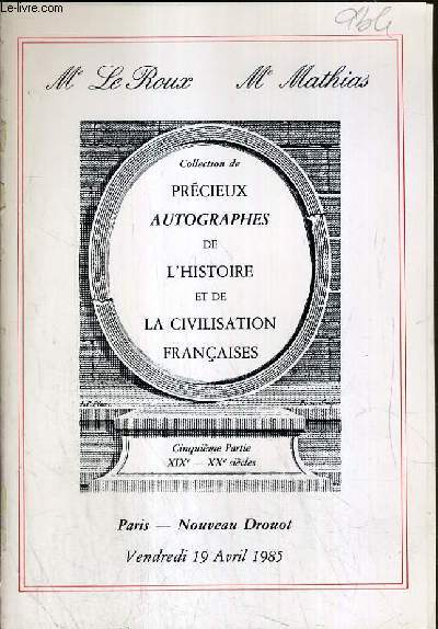 CATALOGUE DE VENTE AUX ENCHERES - NOUVEAU DROUOT - COLLECTION DE PRECIEUX AUTOGRAPHES DE L'HISTOIRE ET DE LA CIVILISATION FRANCAISES - SALLE 10 - 19 AVRIL 1985.