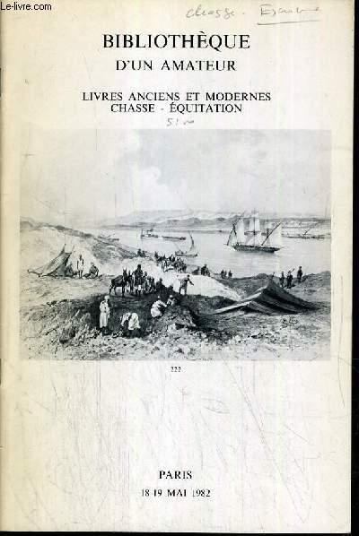 CATALOGUE DE VENTE AUX ENCHERES - HOTEL DROUOT - BIBLIOTHEQUE D'UN AMATEUR - LIVRES ANCIENS ET MODERNES - CHASSE - EQUITATION - SALLE 2 - 18/19 MAI 1982.