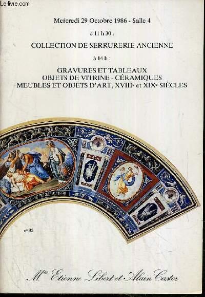 CATALOGUE DE VENTE AUX ENCHERES - HOTEL DROUOT - COLLECTION DE SERRURERIE ANCIENNE - GRAVURES ET TABLEAUX - OBJETS DE VITRINE - CERAMIQUES - MEUBLES ET OBJETS D'ART, XVIIIe et XIXe SIECLES - SALLE 4 - 29 OCTOBRE 1986.