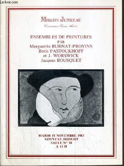 CATALOGUE DE VENTE AUX ENCHERES - NOUVEAU DROUOT - ENSEMBLES DE PEINTURES PAR MARGUERITE BURNAT-PROVINS - BORIS PASTOUKHOFF ET J. WORSWICK - JACQUES BOUSQUET - SALLE 10 - 15 NOVEMBRE 1983.