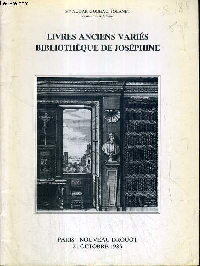 CATALOGUE DE VENTE AUX ENCHERES - NOUVEAU DROUOT - LIVRES ANCIENS VARIES - BIBLIOTHEQUE DE JOSEPHINE - SALLE 2 - 21 OCTOBRE 1985.