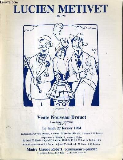 CATALOGUE DE VENTE AUX ENCHERES - NOUVEAU DROUOT - LUCIEN METIVET 1863-1937 - SALLE 4 - 27 FEVRIER 1984.