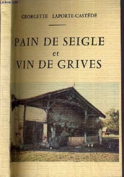 PAIN DE SEIGLE et VINS DE GRIVES - CHRONIQUE DE LA VIE DANS LES PETITES LANDES AU DEBUT DU 20ème SIECLE D'APRES LE TEMOIGNAGE DE Mr PIERRE CASTEDE NE EN 1897.