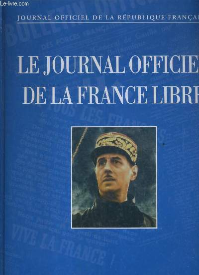 JOURNAL OFFICIEL DE LA REPUBLIQUE FRANCAISE - LE JOURNAL OFFICIEL DE LA FRANCE LIBRE - LE BULLETIN OFFICIEL DES FORCES FRANCAISES LIBRES DU 15 AOUT 1940.