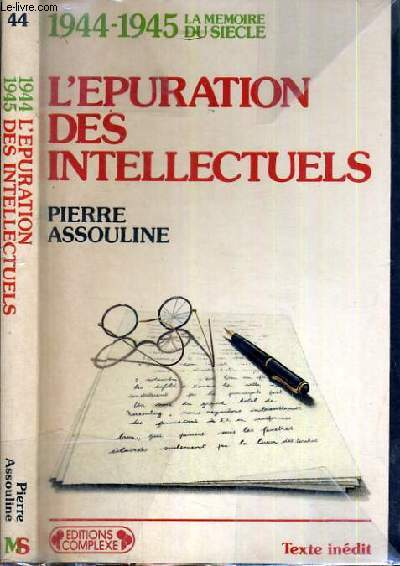 L'EPURATION DES INTELLECTUELS / COLLECTION 1944-1945 LA MEMOIRE DU SIECLE