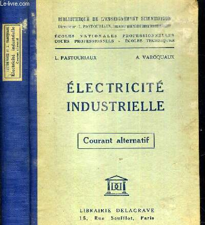 ELECTRICITE INDUSTRIELLE - COURANT ALTERNATIF - COLLECTION BIBLIOTHEQUE DE L'ENSEIGNEMENT SCIENTIFIQUE - COURS PROFESSIONNELS - ECOLES TECHNIQUES.