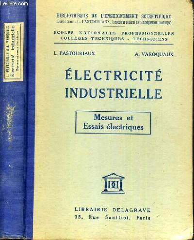 ELECTRICITE INDUSTRIELLE - MESURES ET ESSAIS ELECTRIQUES -  COLLECTION BIBLIOTHEQUE DE L'ENSEIGNEMENT SCIENTIFIQUE - ECOLES NATIONALES PROFESSIONELLES - COLLEGES TECHNIQUES - TECHNICIENS.
