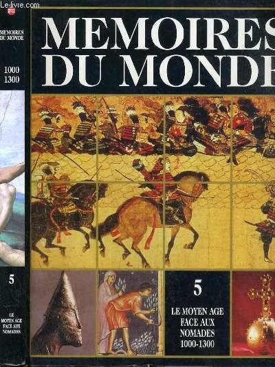 MEMOIRES DU MONDE - VOLUME 5 - LE MOYEN AGE FACE AUX NOMADES (1000-1300 ) /  l'Asie centrale - terre des nomades, les trucs et le monde islamique, les grands conquerants, le suprematie de l'Egypte au Levant, des liens plus etroits unissent l'Afrique...