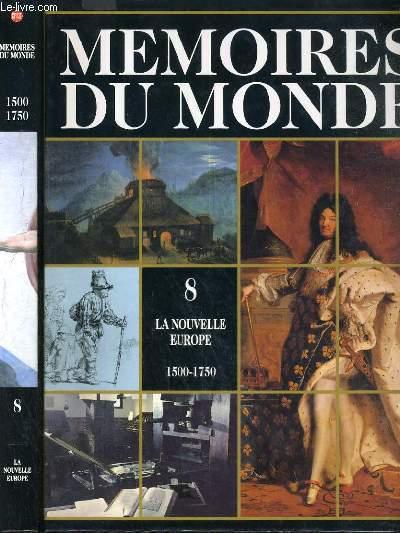 MEMOIRES DU MONDE - VOLUME 8 - LA NOUVELLE EUROPE 1500-1750 / guerres et rois, au centre du village, le cimetiere, la nourriture quotidienne, la revolution des nouveaux tissus, l'essor du commerce international, la reforme et la contre-reforme...