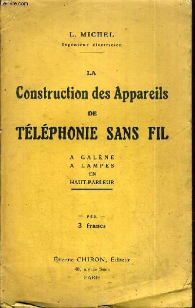 LA CONSTITUTION DES APPAREILS DE TELEPHONE SANS FIL -  A GALENE - A LAMPES EN HAUT-PARLEUR.