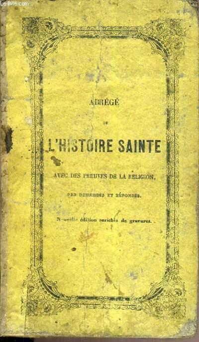 ABREGE DE L'HISTOIRE SAINTE AVEC DES PREUVES DE LA RELIGION PAR DEMANDES ET REPONSES.