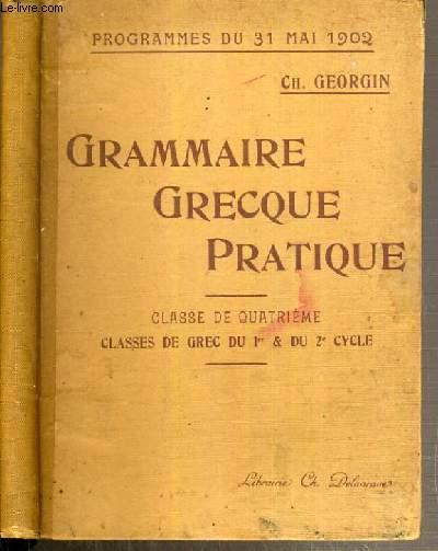 GRAMMAIRE GRECQUE PRATIQUE - PROGRAMME DU 31 MAI 1902 - CLASSE DE 4ème - CLASSES DE GREC DU 1er & DU 2ème CYCLE / TEXTE FRANCAIS / GREC.