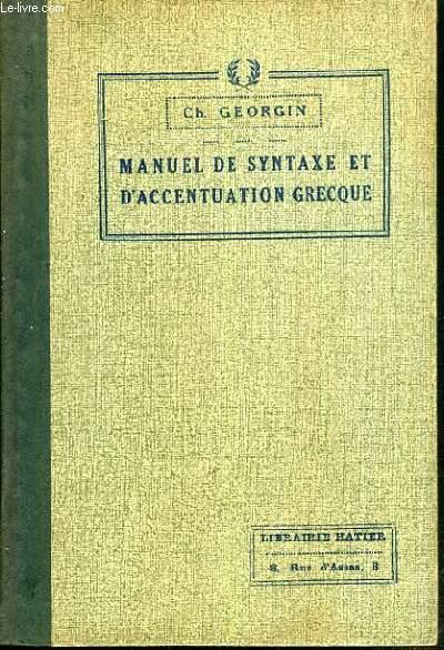MANUEL DE SYNTAXE ET D'ACCENTUATION GRECQUE - A L'USAGE DES CLASSES DE LETTRES DES LYCEES ET DES ETUDIANTS D'ENSEIGNEMENT SUPERIEUR - 7ème EDITION / TEXTE EN FRANCAIS ET GREC.