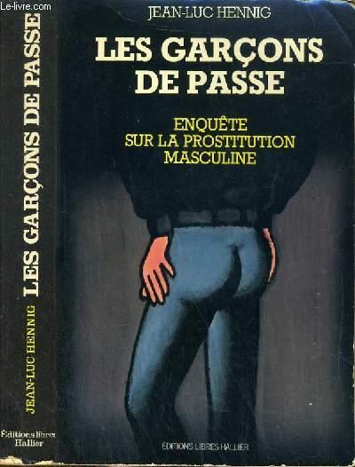 LES GARCONS DE PASSE - ENQUETE SUR LA PROSTITUTION MASCULINE.