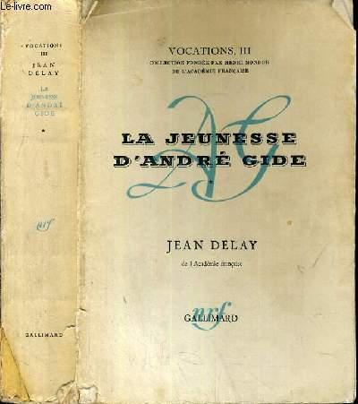 LA JEUNESSE D'ANDRE GIDE - ANDRE GIDE AVANT ADNRE WALTER 1869-1890 / COLLECTION VOCATION III.