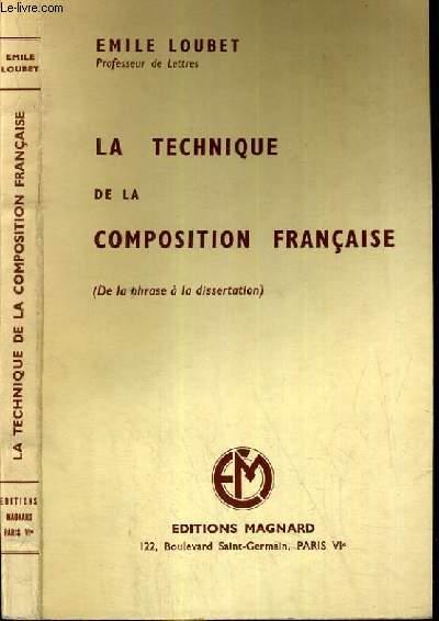 LA TECHNIQUE DE LA COMPOSITION FRANCAISE - DE LA PHRASE A LA DISSERTATION.