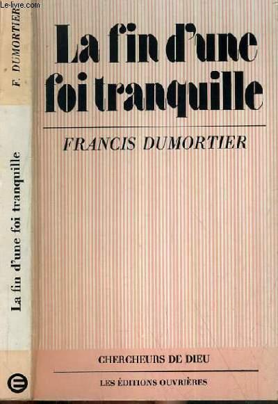 LA FIN D'UNE FOI TRANQUILLE - BIBLE ET CHANGEMENTS DE CIVILISATIONS / COLLECTION CHERCHEURS DE DIEU.