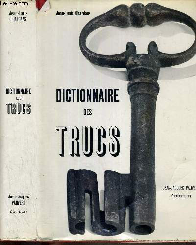 DICTIONNAIRE DES TRUCS (LES FAUX, LES FRAUDES, LES TRUQUAGES)