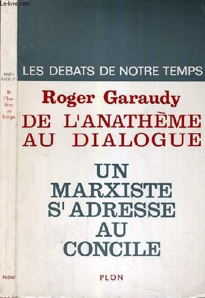 DE L'ANATHEME AU DIALOGUE UN MARXISTE S'ADRESSE AU CONCILE / COLLECTION LES DEBATS DE NOTRE TEMPS.