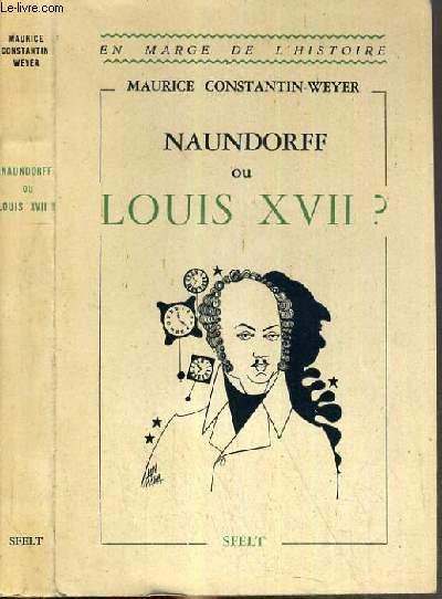 NAUNDORFF OU LOUIS XVII? / COLLECTION EN MARGE DE L'HISTOIRE.
