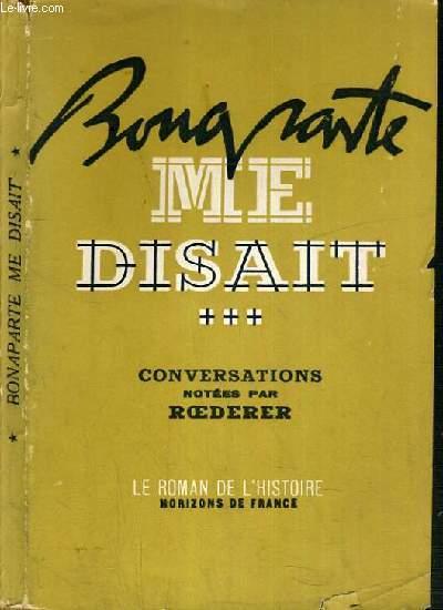 BONAPARTE ME DISAIT - CONVERSATIONS NOTEES PAR LE COMTE P. L. ROEDERER / COLLECTION LE ROMAN DE L'HISTOIRE.