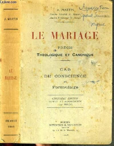 LA MARIAGE - PRECIS THEOLOGIQUE ET CANONIQUE - CAS DE CONSCIENCE ET FORMULAIRE - 5ème EDITION
