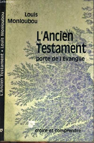 L'ANCIEN TESTAMENT PORTE DE L'EVANGILE / COLLECTION CROIRE ET COMPRENDRE