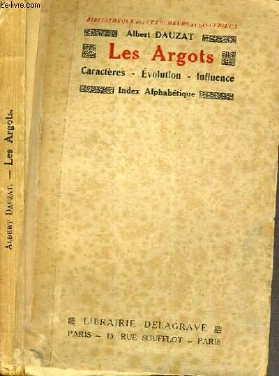 LES ARGOTS - CARACTERES - EVOLUTION - INFLUENCE / BIBLIOTHEQUE DES CHERCHEURS ET DES CURIEUX.