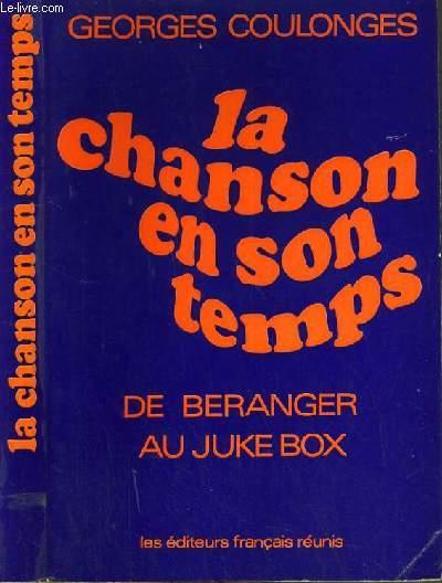 LA CHANSON EN SON TEMPS - DE BERANGER AU JUKE BOX