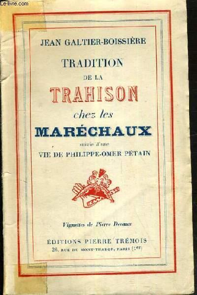 TRADITION DE LA TRAHISON CHEZ LES MARECHAUX SUIVIE D'UNE VIE DE PHILIPPE-OMER PETAIN.
