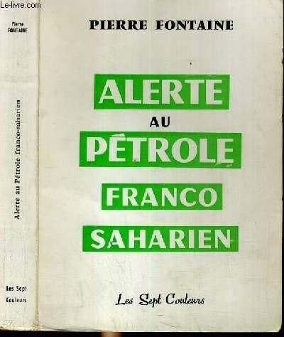 ALERTE AU PETROLE FRANCO SAHARIEN