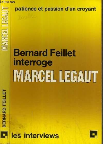 FEILLET BERNARD INTERROGE MARCEL LEGAUT - PATIENCE ET PASSION D'UN CROYANT / COLLECTION LES INTERVIEWS