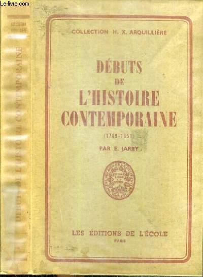 DEBUTS DE L'HISTOIRE CONTEMPORAINE (1789-1851) - CLASSE DE PREMIERE / COLLECTION H. X. ARQUILLIERE
