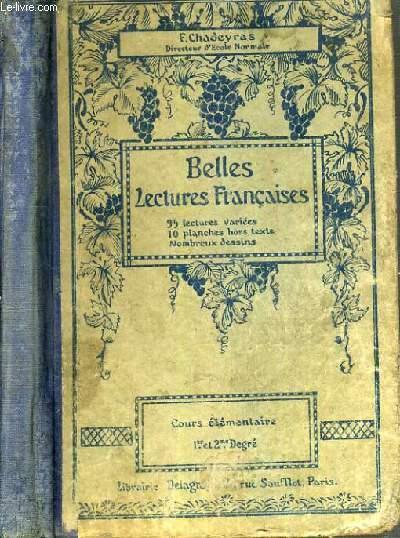 BELLES LECTURES FRANCAISES - 95 LECTURES VARIEES - 10 PLANCHES HORS TEXTE - NOMBREUX DESSINS - COURS ELEMENTAIRE 1er et 2ème DEGRES.