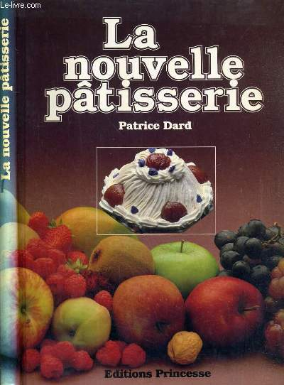LA NOUVELLE PATISSERIE - 101 RECETTES EN COULEURS