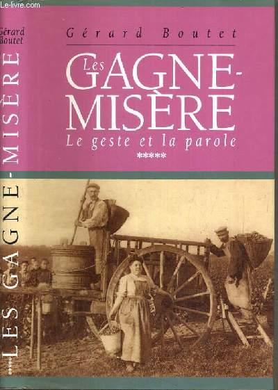 LES GAGNE-MISERE - LE GESTE ET LA PAROLE - TOME 5.