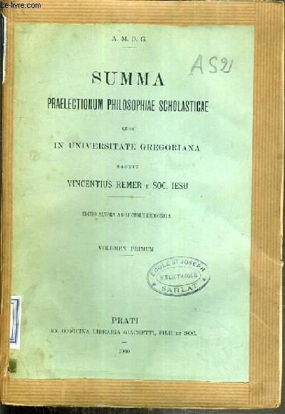SUMMA PRAELECTIONUM PHILOSOPHIAE SCHOLASTICAE QUAS IN UNIVERSITATE GREGORIANA - VOLUME 1 / TEXTE EN LATIN.