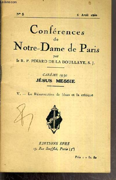 CONFERENCES DE NOTRE-DAME DE PARIS - CAREME 1930 - JESUS MESSIE - V. LA RESURRECTION DE JESUS ET LA CRITIQUE - N°5 - 6 AVRIL 1930