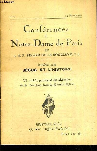 CONFERENCES DE NOTRE-DAME DE PARIS - CAREME 1929 - JESUS ET L'HISTOIRE - VI. L'HYPOTHESE D'UNE ALTERATION DE LA TRADITION DANS LA GRANDE EGLISE - N°6 - 24 MARS 1929.