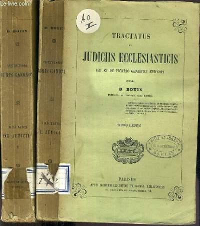 TRACTATUS DE JUDICIIS ECCLESIASTICIS UBI ET DE VICARIO GENERALI EPISCOPI - TOME 1 et 2 / TEXTE EN LATIN