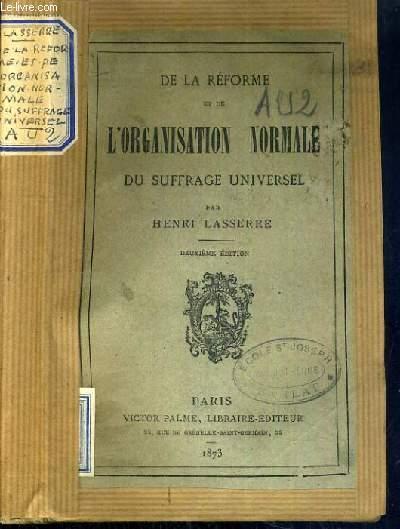 DE LA REFORME ET DE L'ORGANISATION NORMALE DU SUFFRAGE UNIVERSEL