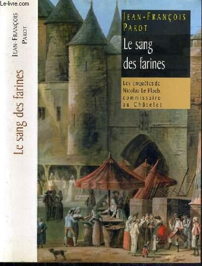 LE SANG DES FARINES - LES ENQUETES DE NICOLAS LE FLOCH COMMISSAIRE AU CHATELET