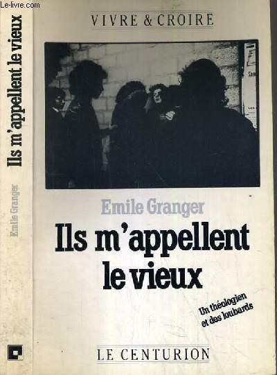 ILS M'APPELENT LE VIEUX - UN THEOLOGIEN ET DES LOUBARDS / COLLECTION VIVRE & CROIRE