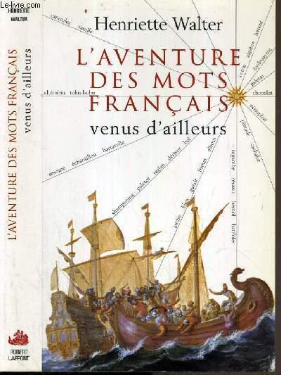 L'AVENTURE DES MOTS FRANCAIS VENUS D'AILLEURS