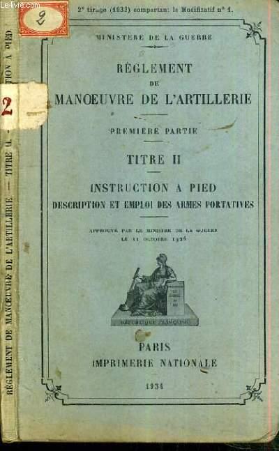 REGLEMENT DE MANOEUVRE DE L'ARTILLERIE - 1ère PARTIE - TITRE II - INSTRUCTION A PIED - DESCRIPTION ET EMPLOI DES ARMES PORTATIVES