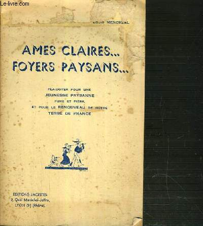 AMES CLAIRES...FOYERS PAYSANS - PLAIDOYER POUR UNE JEUNESSE PAYSANNE PURE ET FIERE ET POUR LE RENOUVEAU DE NOTRE TERRE DE FRANCE.